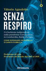 Senza respiro. Un'inchiesta indipendente sulla pandemia Coronavirus, in Lombardia, Italia, Europa. Come ripensare un modello di sanità pubblica