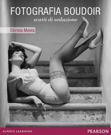 Fotografia boudoir. Scatti di seduzione - Christa Meola - copertina
