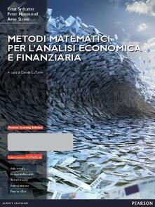 Metodi matematici per l'analisi economica e finanziaria. Con Mymathlab. Con espansione online - Knut Sydsaeter,Peter Hammond,Arne Strøm - copertina