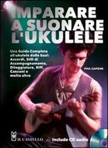 Imparare a suonare l'ukulele. Con CD Audio