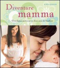 DIVENTARE MAMMA. GRAVIDANZA, PARTO E PRI