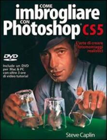 Capturtokyoedition.it Come imbrogliare con Photoshop CS5. Con DVD Image
