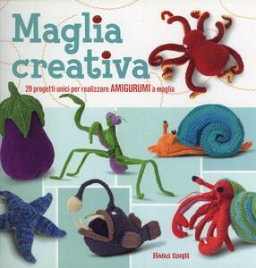 Maglia creativa. 20 progetti unici per realizzare amigurumi a maglia