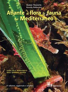 Atlante di flora & fauna del Mediterraneo. Ediz. illustrata - Egidio Trainito - copertina