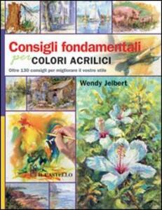 Consigli fondamentali per dipingere con gli acrilici