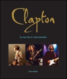 Clapton. La sua vita e i suoi successi - Chris Welch - copertina