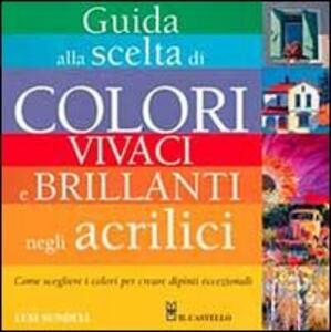 Guida alla scelta di colori vivaci e brillanti negli acrilici