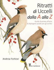 Ritratti di uccelli dalla A alla Z. Guida illustrata allarte di dipingere uccelli con gli acrilici.pdf
