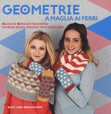 Radiosenisenews.it Geometrie a maglia ai ferri. 10 lezioni e 10 progetti per divertirsi Con righe, zigzag, triangoli, pols e molto altro Image