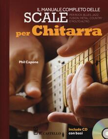 Il manuale completo delle scale per chitarra. Con CD Audio - Phil Capone - copertina