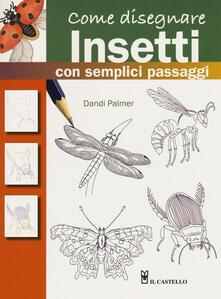 Cefalufilmfestival.it Come disegnare insetti con semplici passaggi. Ediz. a colori Image