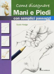 Come Disegnare Mani E Piedi Con Semplici Passaggi Ediz A Colori