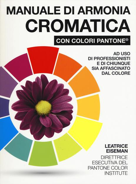 e49d860d92 Manuale di armonia cromatica con colori Pantone®. Ediz. a colori - Leatrice  Eiseman