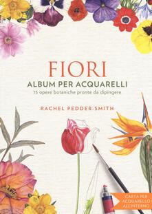 Fondazionesergioperlamusica.it Fiori. Album per acquarelli. Ediz. illustrata Image
