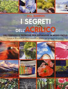 Secchiarapita.it I segreti dell'acrilico. 200 consigli e tecniche per dipingere in modo facile Image