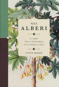 Gli Gli alberi. Il libro che si trasforma in un'opera d'arte. Ediz. a colori - Marsh Steve - wuz.it
