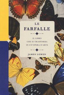 Le farfalle. Il libro che si trasforma in unopera darte. Ediz. a colori.pdf