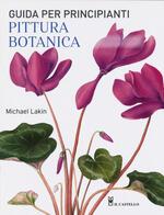 Pittura botanica. Guida per principianti. Ediz. a colori