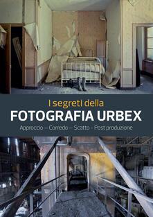Antondemarirreguera.es I segreti della fotografia urbex. Approccio, corredo, scatto, post produzione. Ediz. illustrata Image