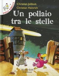 Un Un pollaio tra le stelle. Ediz. illustrata - Jolibois Christian Heinrich Christian - wuz.it