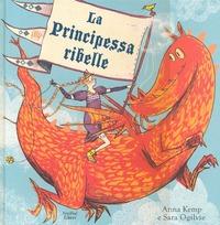 La La principessa ribelle. Ediz. illustrata - Kemp Anna Ogilvie Sara - wuz.it