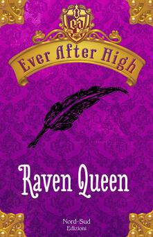 Raven Queen. Ever After High - Shannon Hale,Francesca Crescentini - ebook