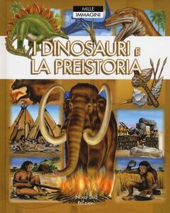 I dinosauri e la preistoria. Ediz. a colori