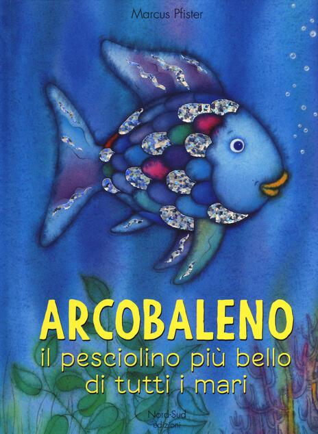 Arcobaleno, il pesciolino più bello di tutti i mari. Ediz. a colori - Marcus Pfister - copertina