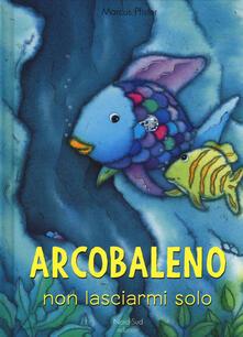 Rallydeicolliscaligeri.it Arcobaleno, non lasciarmi solo! Ediz. a colori Image