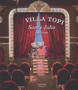 Sam e Julia a teatro. Villa Topi. Ediz. a colori