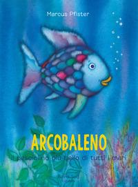 Arcobaleno, il pesciolino più bello di tutti i mari. Ediz. a colori - Pfister Marcus - wuz.it