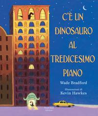 C'è un dinosauro al tredicesimo piano. Ediz. a colori - Bradford Wade - wuz.it