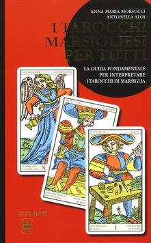 I tarocchi marsigliesi per tutti. La guida fondamentale per interpretare i tarocchi di Marsiglia.pdf
