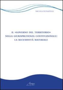 Il «governo del territorio» nella giurisprudenza costituzionale. La recessività materiale
