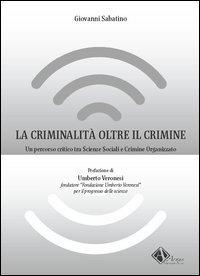 La La criminalità oltre il crimine. Un percorso critico tra scienze sociali e crimine organizzato - Sabatino Giovanni - wuz.it
