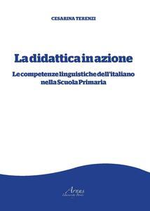 La didattica in azione. Le competenze linguistiche dell'italiano nella scuola primaria