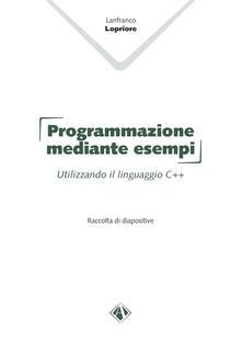 Listadelpopolo.it Programmazione mediante esempi. Utilizzando il linguaggio C++ Image