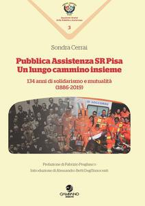 Libro Pubblica assistenza SR Pisa. Un cammino lungo insieme. 134 anni di solidarismo e mutualità (1886-2019) Sondra Cerrai