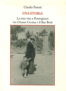 Una storia. La mia vita a Ponteginori tra il fiume Cecina e il bar Betti