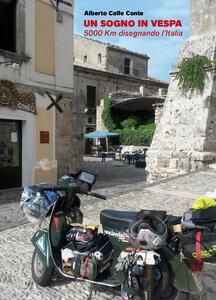 Un sogno in vespa. 5000 km disegnando l'Italia
