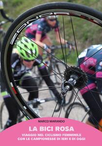 La bici rosa. Viaggio nel ciclismo femminile con le campionesse di ieri e di oggi