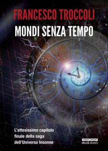 Libro Mondi senza tempo Francesco Troccoli
