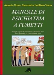 Manuale di psichiatria a fumetti - Alessandro Emiliano Vento,Antonio Vento - copertina
