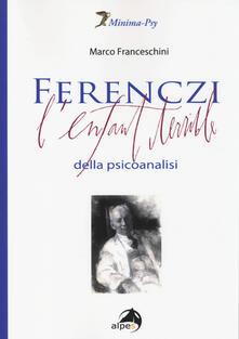 Ferenczi. L'enfant terrible della psicoanalisi - Marco Franceschini - copertina