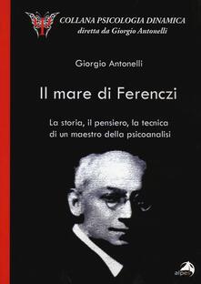 Premioquesti.it Il mare di Ferenczi. La storia, il pensiero, la tecnica di un maestro della psicoanalisi Image