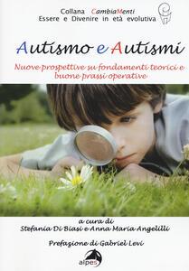 Autismo e autismi. Nuove prospettive su fondamenti teorici e buone prassi operative