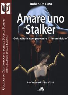 Amare uno stalker. Guida pratica per prevenire il «femminicidio».pdf