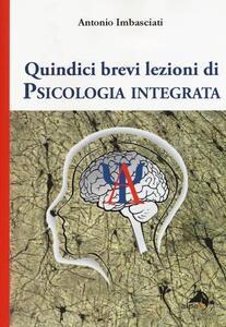 Quindici brevi lezioni di psicologia integrata - Antonio Imbasciati - copertina