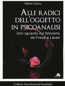 Alle radici delloggetto in psicoanalisi. Uno sguardo sul feticismo da Freud a Lacan.pdf