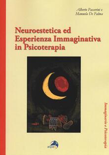 Neuroestetica ed esperienza immaginativa in psicoterapia - Alberto Passerini,Manuela De Palma - copertina